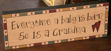 "Message Block - ""Everytime a Baby is Born, So Is a Grandma"" - Wood"