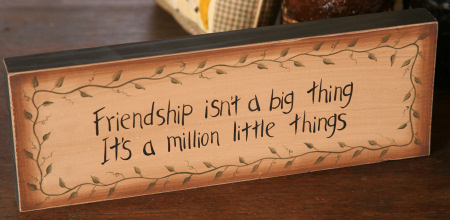 "Message Block - ""Friendship Isn't a Big Thing, It's a  Million Little Things"" , Wood"