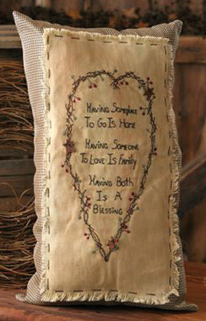 "Stitchery - ""Having Someplace To Go Is Home, Having Someone To Love is Family, Having Both is a Blessing"" - Pillow"