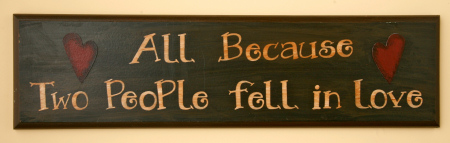 "Sign, Door Board - ""All Because Two People Fell in Love"" - wood"