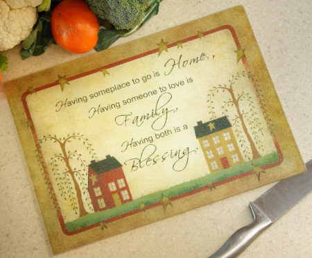 "Cutting Board, Tempered Glass - ""Having Someplace to Go is Home, Hav1ing Someone to Love is Family, Having Both is a Blessing"""