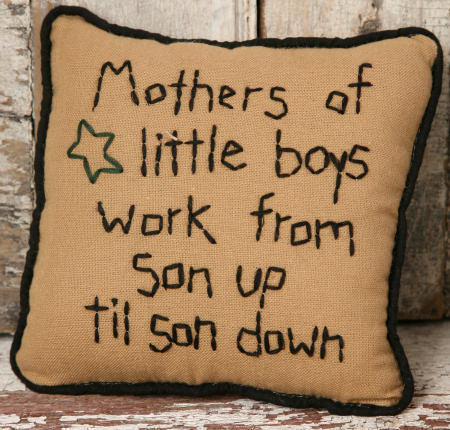 "Stitchery - ""Mothers of Little Boys Work From Son Up to Son Down"" , Pillow"