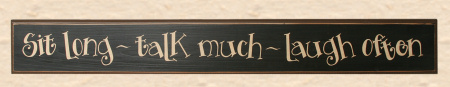 "Sign, Door Board - ""Sit Long, Talk Much, Laugh Often""- Wood, Black"