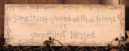 """Message Block - """"Something Shared With a Friend is Something Blessed"""" , Wood"""